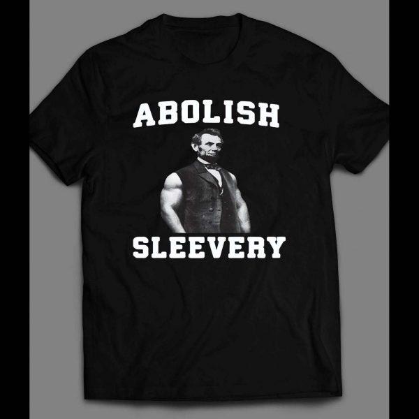 "ABE LINCOLN ""ABOLISH SLEEVERY"" GYM / WORKOUT SHIRT"