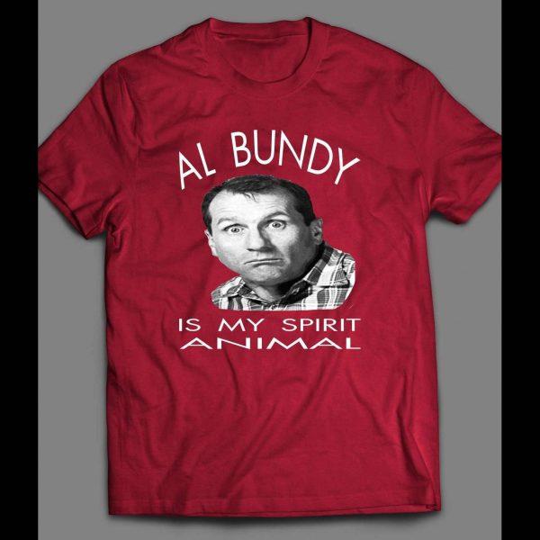 AL BUNDY IS MY SPIRIT ANIMAL SHIRT