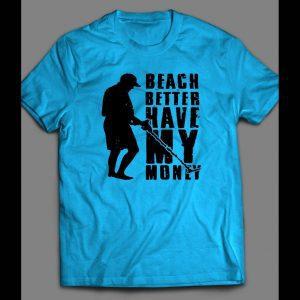 BEACH BETTER HAVE MY MONEY SHIRT
