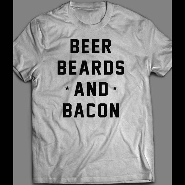 BEER, BEARD, AND BACON FUNNY SHIRT
