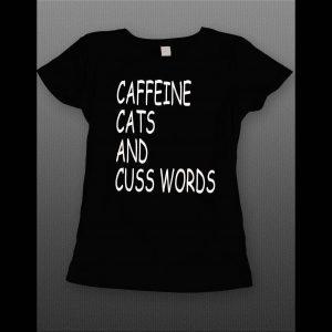 CAFFEINE, CATS, AND CUSS WORD LADIES SHIRT