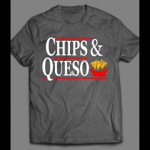 CHIPS & QUESO FUNNY SHIRT