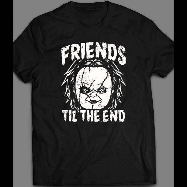 "CHUCKY ""FRIENDS TIL THE END"" HORROR MOVIE PARODY SHIRT"
