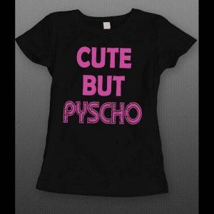 CUTE BUT PSYCHO FUNNY LADIES SHIRT