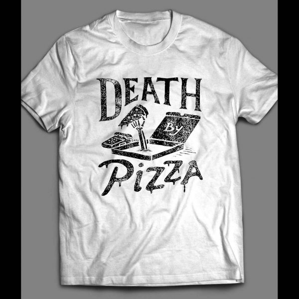 DEATH BY PIZZA FUNNY SHIRT