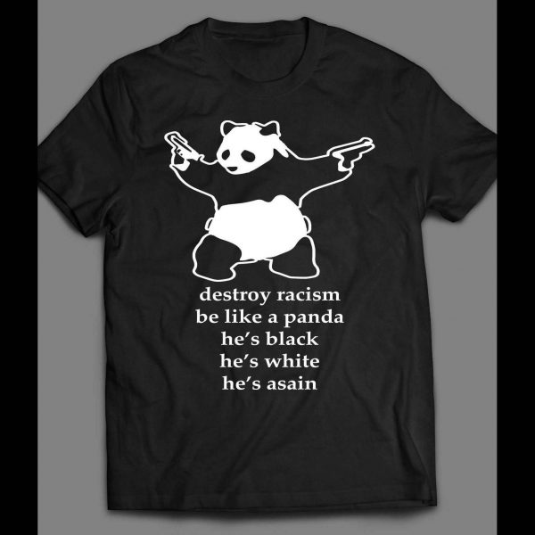 PROTEST ANTI HATE DESTROY RACISM, BE A PANDA SHIRT