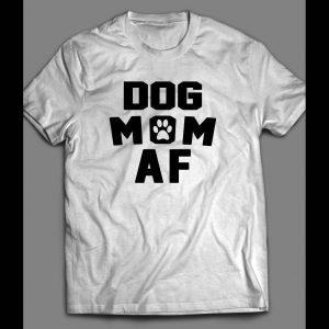 """DOG LOVERS """"DOG MOM AF"""" LADIES SHIRT"""