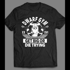 DWARF GYM GET BIG OR DIE TRYING GYM SHIRT