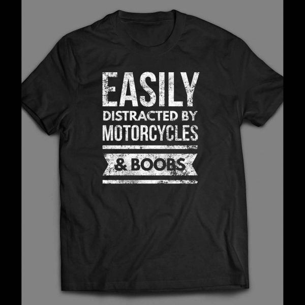 EASILY DISTRACTED BY MOTORCYCLES & BOOBS FUNNY SHIRT
