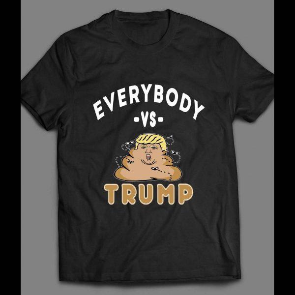 EVERYBODY VS TRUMP POOP FUNNY SHIRT