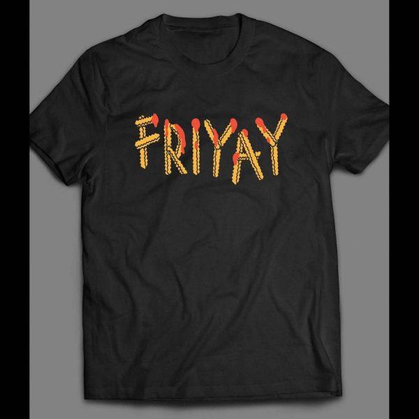 "FRIDAY PARODY ""FRIYAY"" IN FRENCH FRIES FONT FUNNY SHIRT"