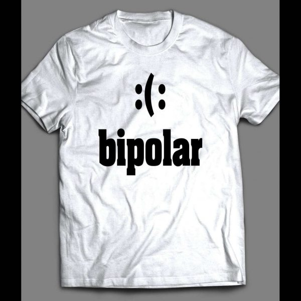 FUNNY BIPOLAR :(: SHIRT