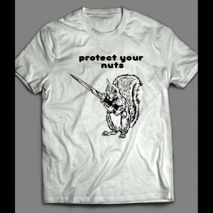 FUNNY PROTECT YOUR NUTS SHIRT