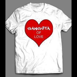 GANGSTA OF LOVE VALENTINE'S DAY SHIRT