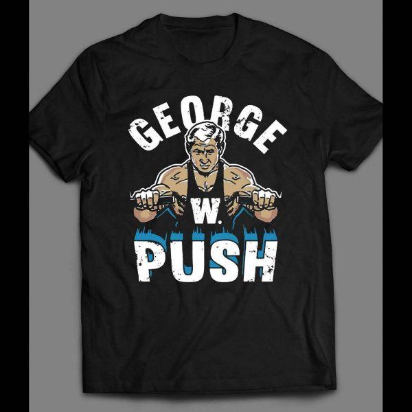 GEORGE W. PUSH PARODY GYM FITNESS SHIRT