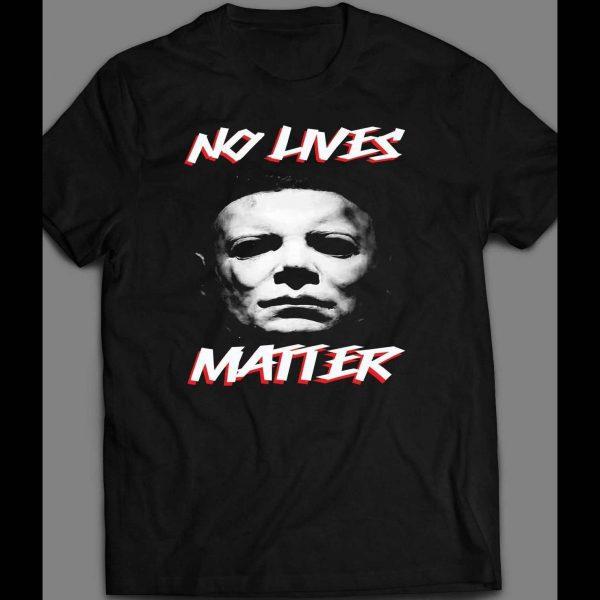 """HALLOWEEN MICHAEL MYERS """"NO LIVES MATTER"""" HALLOWEEN SHIRT"""