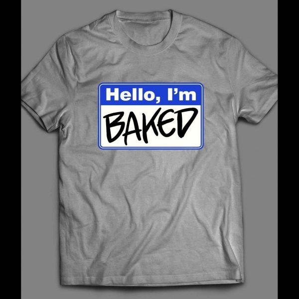 HELLO, I'M BAKED NAME TAG SHIRT
