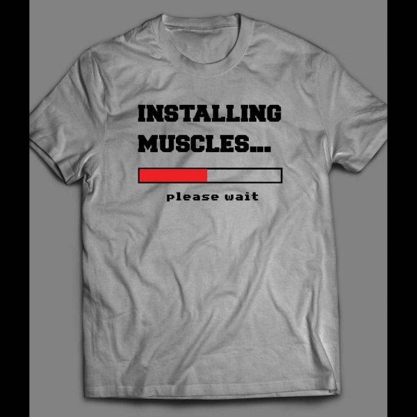 INSTALLING MUSCLES PLEASE WAIT GYM SHIRT