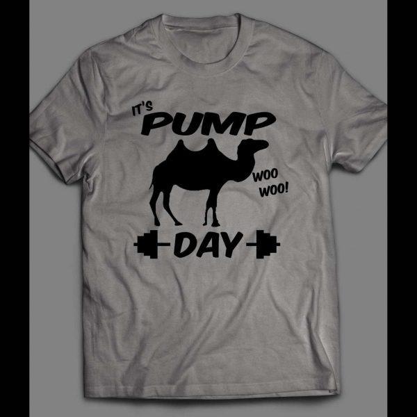 IT'S PUMP DAY WOO WOO! CAMEL GYM / WORKOUT SHIRT