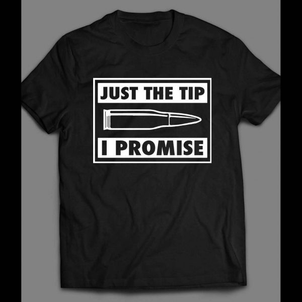 JUST THE TIP, I PROMISE FUNNY SHIRT