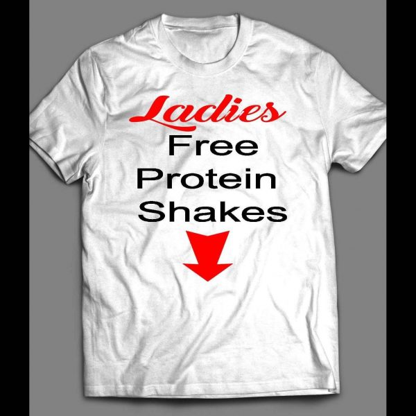 LADIES, FREE PROTEIN SHAKES ADULT HUMOR SHIRT