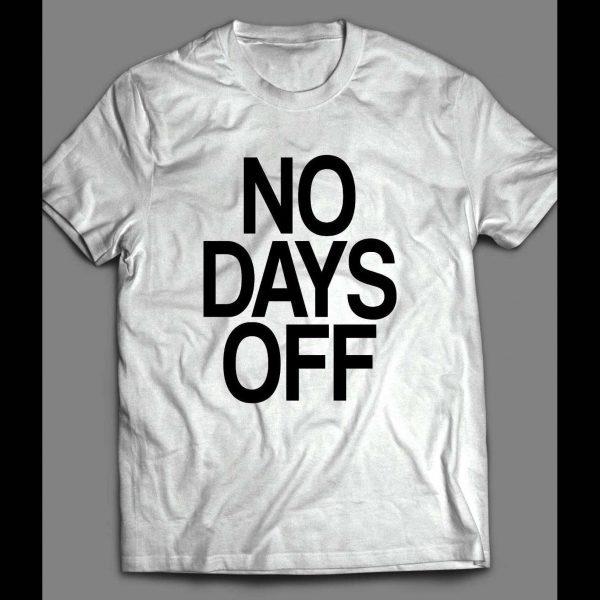 NO DAYS OFF GYM/ FITNESS/ HUSTLE SHIRT