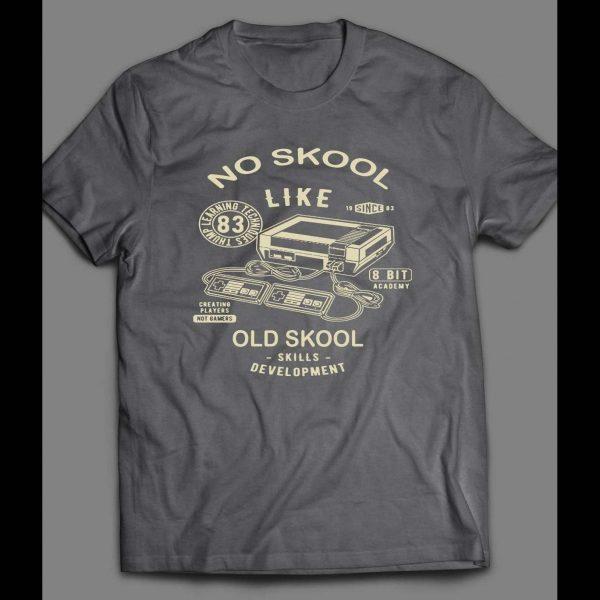 NO SKOOL LIKE THE OLDSKOOL 8-BIT GAMER ART SHIRT