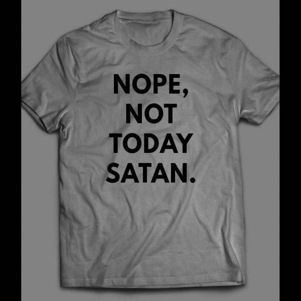 NOPE, NOT TODAY SATAN CHRISTIAN SHIRT