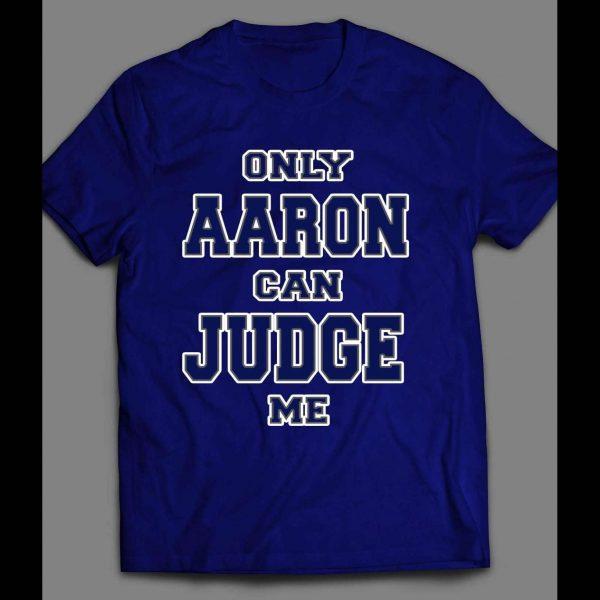 ONLY AARON CAN JUDGE ME BASEBALL SHIRT