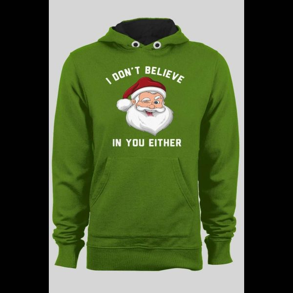 """SANTA """"I DON'T BELIEVE IN YOU EITHER"""" FUNNY CHRISTMAS HOODIE"""