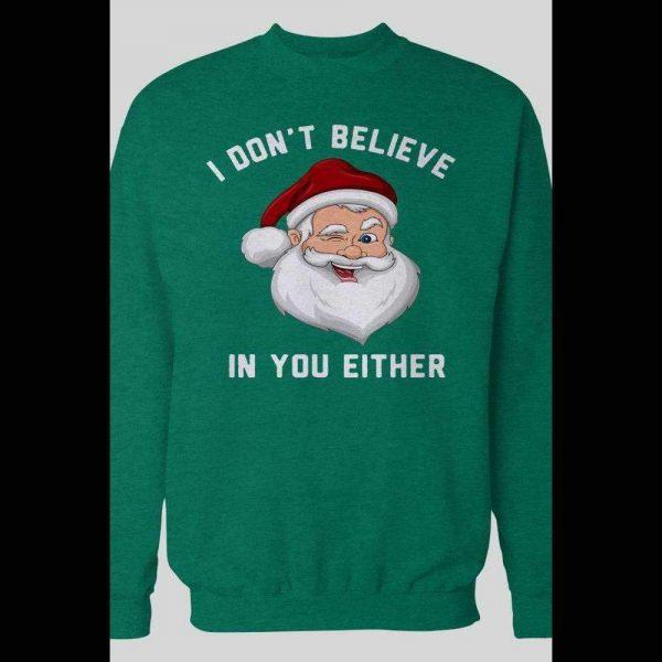 "SANTA ""I DON'T BELIEVER YOU EITHER"" CHRISTMAS SWEATSHIRT"