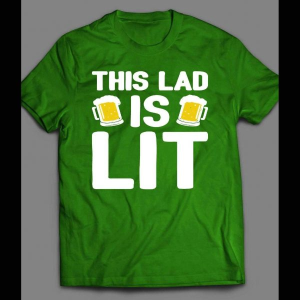 """ST. PATTY'S DAY """"THIS LAD IS LIT"""" FUNNY SHIRT"""