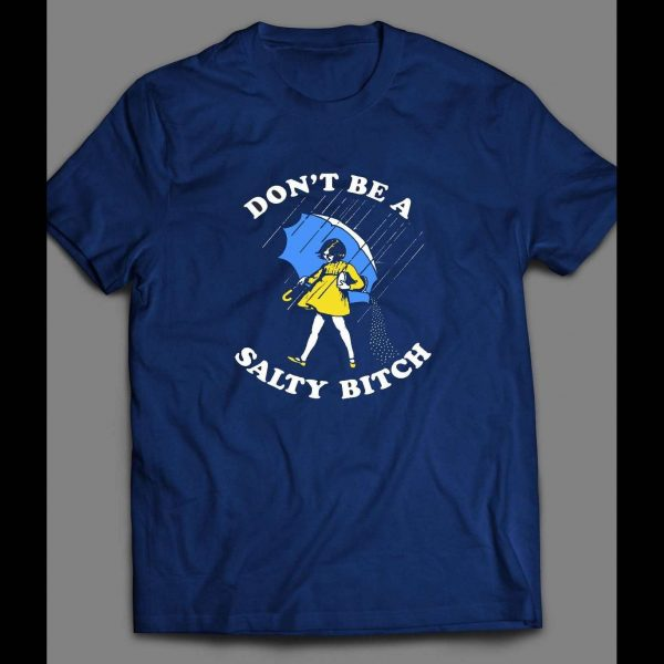 STOP BEING A SALTY BITCH FUNNY SHIRT