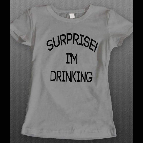 SURPRISE, I'M DRINKING FUNNY LADIES DRINKING SHIRT