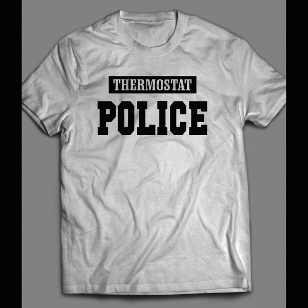 THERMOSTAT POLICE FUNNY SHIRT