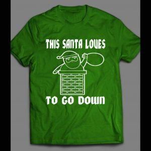 THIS SANTA LOVES TO GO DOWN FUNNY CHRISTMAS SHIRT