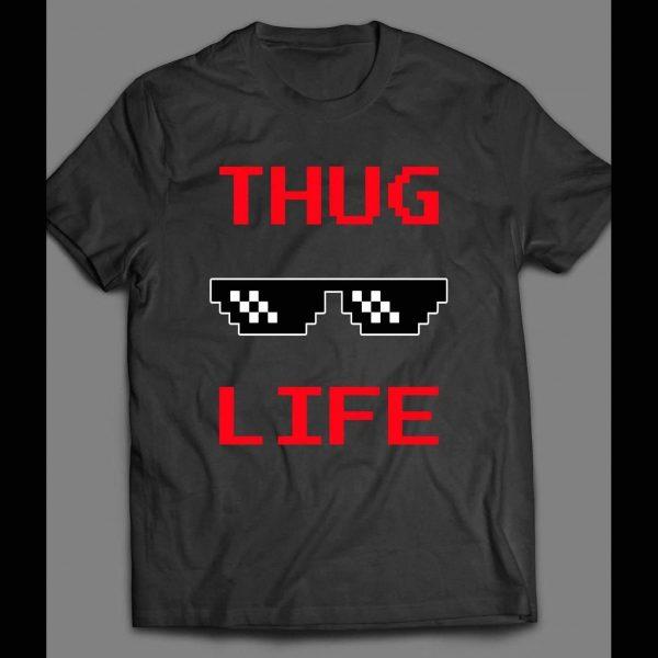 THUG LIFE SHADES FUNNY SHIRT