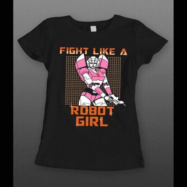 TRANSFORMER ARCEE, FIGHT LIKE A ROBOT GIRL SHIRT