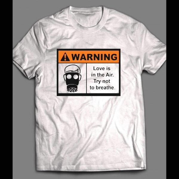 WARNING LOVE IS IN THE AIR, TRY NOT TO BREATH VALENTINE'S DAY SHIRT