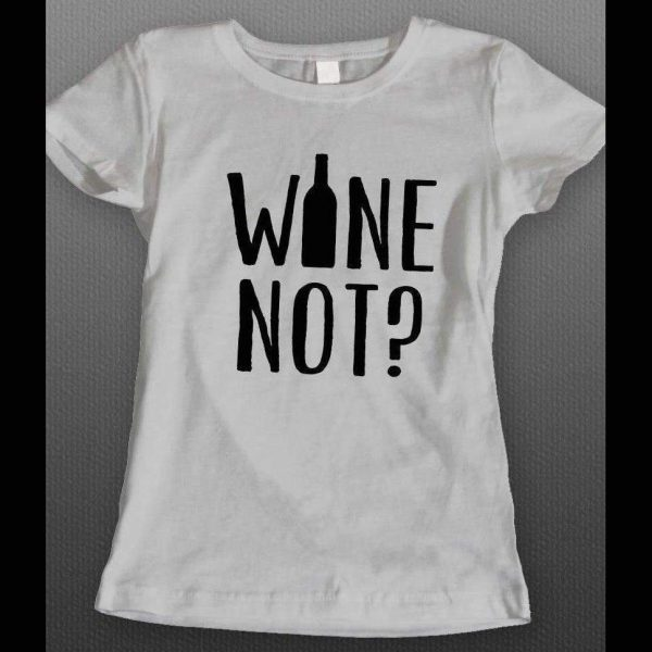 WINE NOT? FUNNY LADIES DRINKING SHIRT