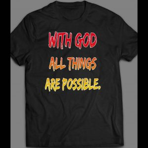 WITH GOD ALL THINGS ARE POSSIBLE SHIRT