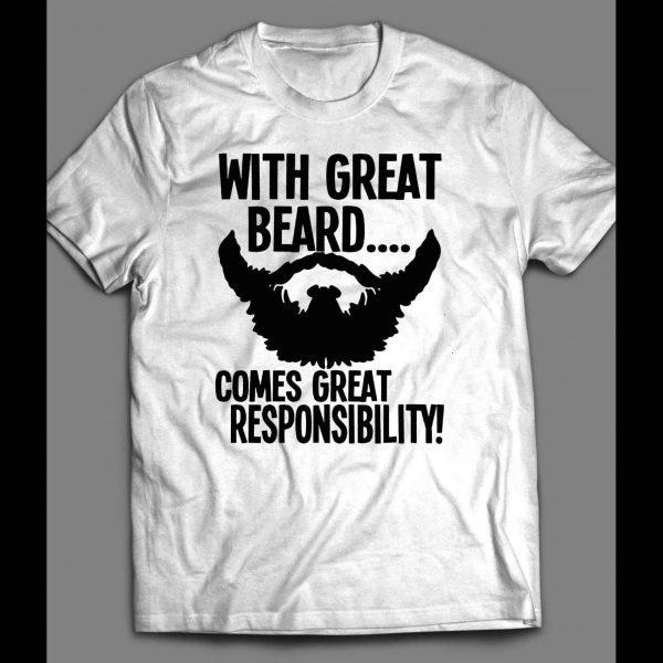 WITH GREAT BEARD COMES GREAT RESPONSBILTY MEN'S SHIRT