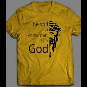 BE STILL AND KNOW I AM GOD SHIRT MANY COLORS AND SIZES