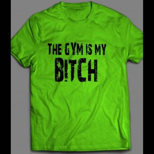 THE GYM IS MY BITCH GYM SHIRT MANY OPTIONS
