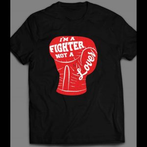 BOXING GLOVE I'M A FIGHTER NOT A LOVER SHIRT