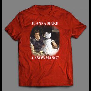 "SCARFACE TONY MONTANA, ""JUWANNA MAKE A SNOWMANG?"" CHRISTMAS SHIRT"