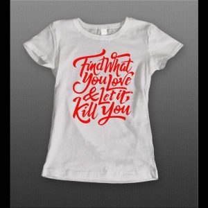 LADIES FIND WHAT YOU LOVE AND LET IT KILL YOU VALENTINE'S DAY SHIRT