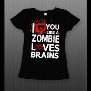 LADIES I LOVE YOU LIKE A ZOMBIE LOVES BRAINS VALENTINE'S DAY SHIRT