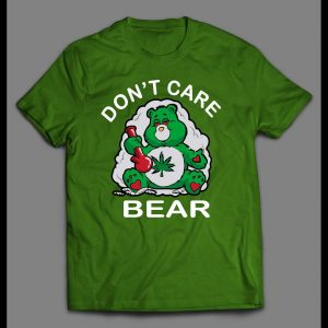 420 DON'T CARE BEAR STONER HIGH QUALITY SHIRT