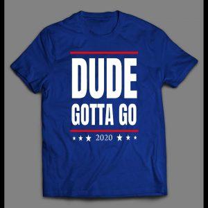 ANTI-TRUMP DUDE GOTTA GO 2020 POLITICAL PARODY MENS SHIRT